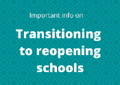 Block image in teal with white writing that says important info on reopening schools